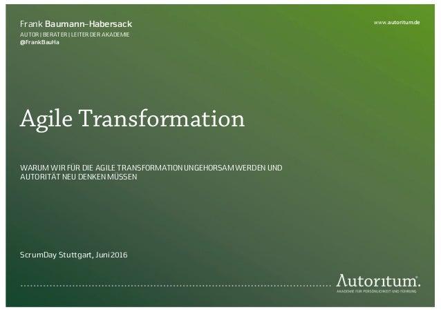 www.autoritum.de Frank Baumann-Habersack AUTOR | BERATER | LEITER DER AKADEMIE @FrankBauHa Agile Transformation WARUM WIR ...