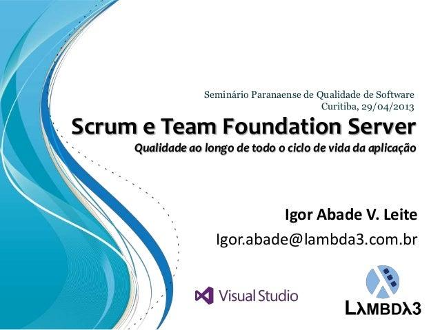 Scrum e Team Foundation ServerQualidade ao longo de todo o ciclo de vida da aplicaçãoSeminário Paranaense de Qualidade de ...