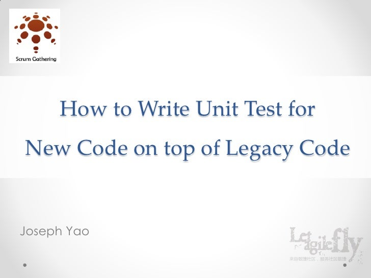 How to Write Unit Test forNew Code on top of Legacy CodeJoseph Yao