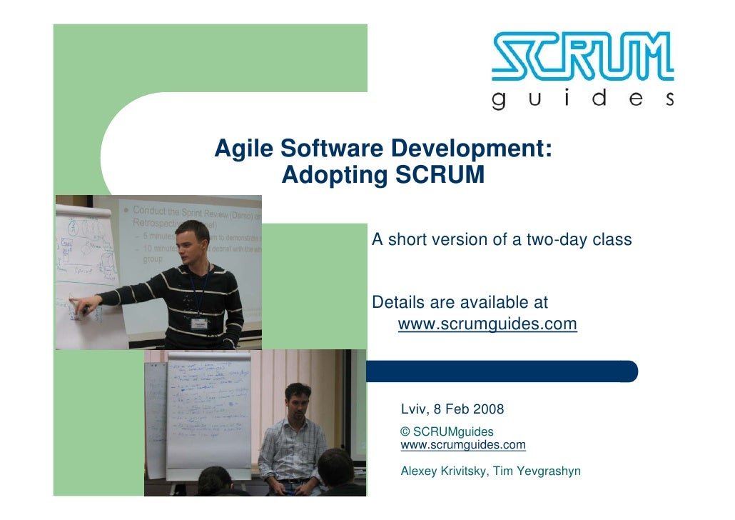 Agile Software Development:       Adopting SCRUM              A short version of a two-day class               Details are...