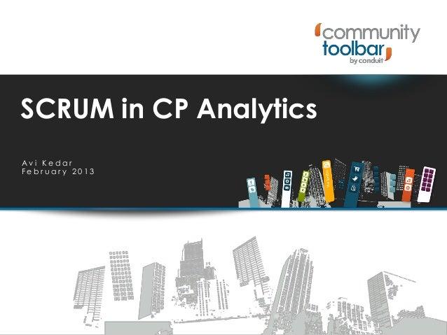 SCRUM in CP Analytics A v i K e d a r F e b r u a r y 2 0 1 3