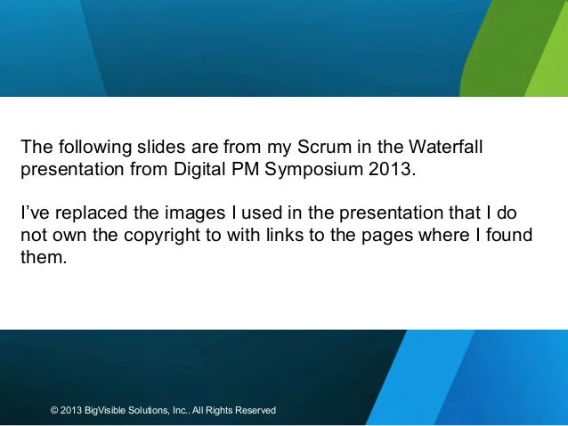 The following slides are from my Scrum in the Waterfall presentation from Digital PM Symposium 2013. I've replaced the ima...