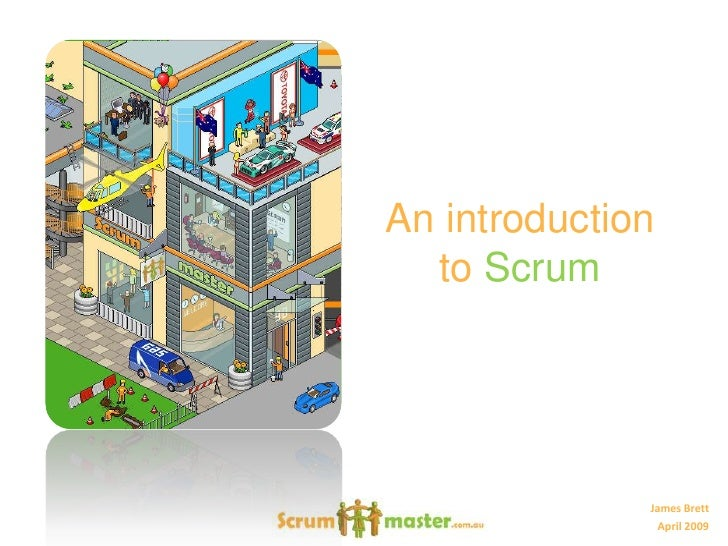 An introduction   to Scrum                   James Brett                 April 2009