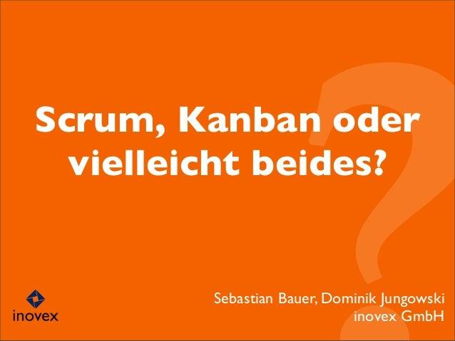 Scrum, Kanban odervielleicht beides?Sebastian Bauer, Dominik Jungowskiinovex GmbH