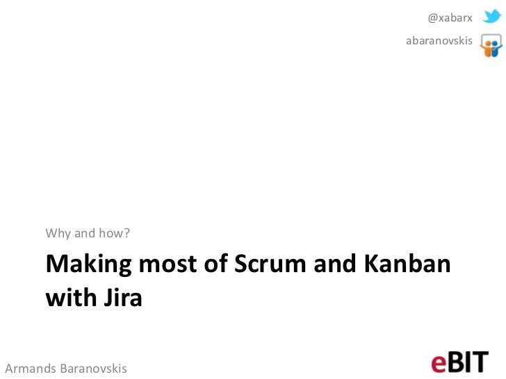 @xabarx                                 abaranovskis      Why and how?      Making most of Scrum and Kanban      with Jira...