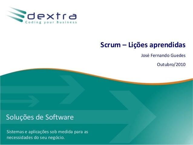 Soluções de Software Sistemas e aplicações sob medida para as necessidades do seu negócio. Scrum – Lições aprendidas José ...