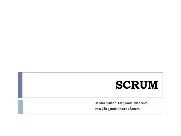 SCRUM<br />Mohammed Luqman Shareef<br />me@luqmanshareef.com<br />