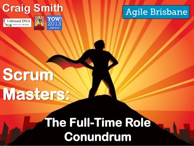 The Full-Time RoleConundrumScrumMasters:Craig Smith