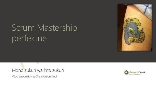 Scrum Mastership perfektne Mono zukuri wa hito zukuri Vývoj produktov začína vývojom ľudí