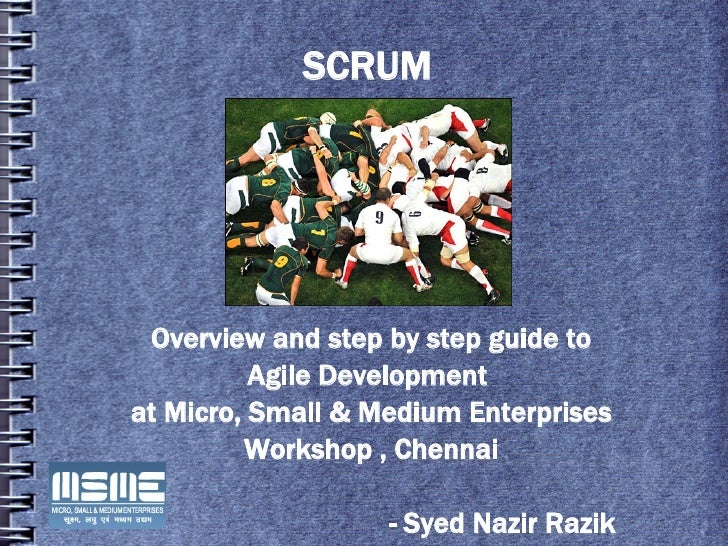 SCRUM      Overview and step by step guide to           Agile Development at Micro, Small & Medium Enterprises          Wo...