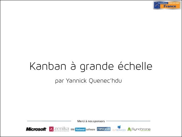 Kanban à grande échelle par Yannick Quenec'hdu  Merci&à&nos&sponsors&