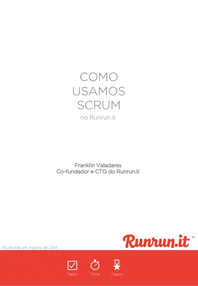 COMO USAMOS SCRUM Atualizado em Agosto de 2014 no Runrun.it Franklin Valadares Co-fundador e CTO do Runrun.it