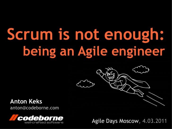 Scrum is not enough:    being an Agile engineerAnton Keksanton@codeborne.com                      Agile Days Moscow, 4.03....