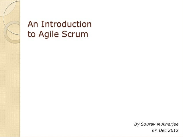 An Introductionto Agile Scrum                  By Sourav Mukherjee                         6th Dec 2012