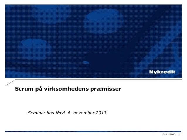 Scrum på virksomhedens præmisser  Seminar hos Novi, 6. november 2013  12-11-2013  1