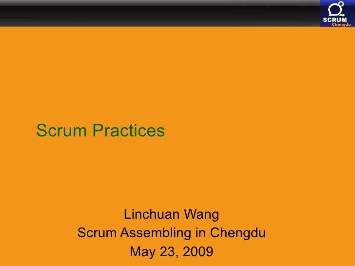 Scrum Practices Linchuan Wang Scrum Assembling in Chengdu May 23, 2009