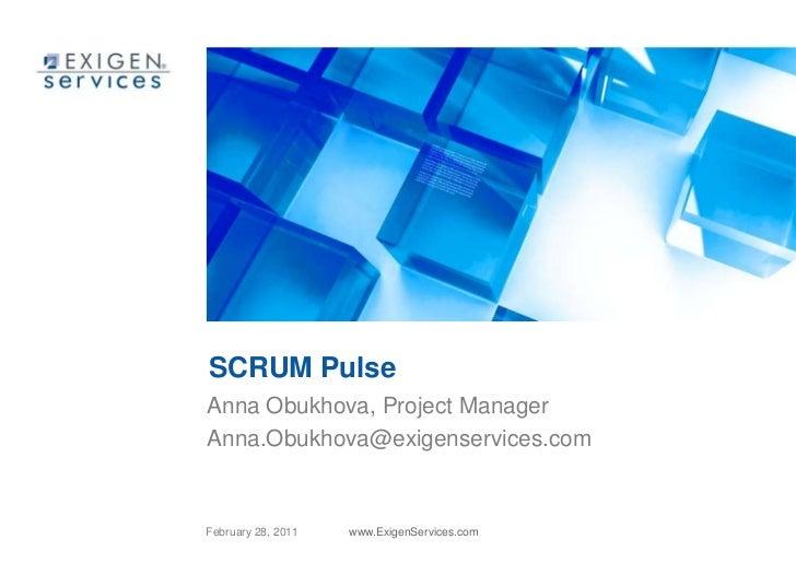 SCRUM Pulse<br />Anna Obukhova, Project Manager<br />Anna.Obukhova@exigenservices.com<br />