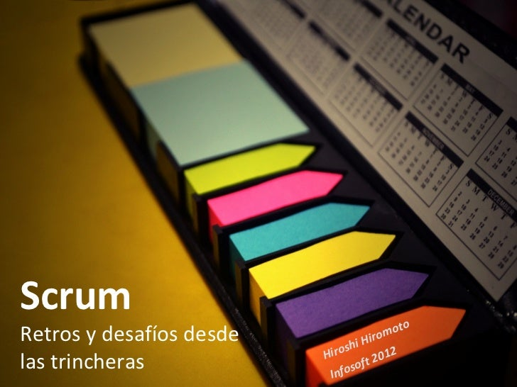 Scrum retos y desafíos desde las trincheras - Infosoft 2012