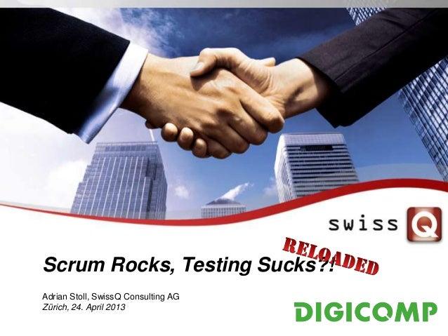 Scrum Rocks, Testing Sucks?! Adrian Stoll, SwissQ Consulting AG Zürich, 24. April 2013