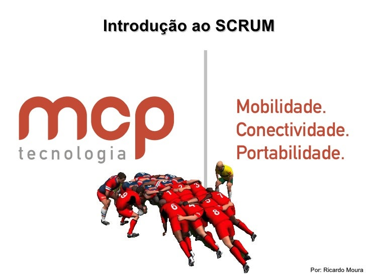 Introdução ao SCRUM Por: Ricardo Moura