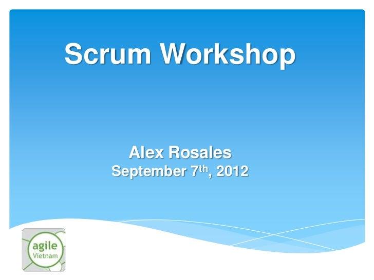 Scrum Workshop    Alex Rosales  September 7th, 2012
