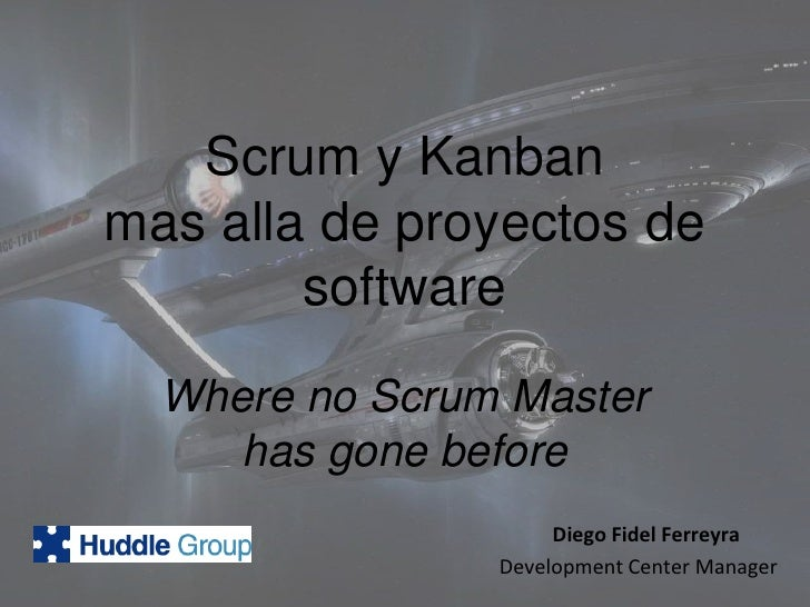 Scrum y Kanbanmas alla de proyectos de software<br />Where no Scrum Master has gone before<br />Diego Fidel Ferreyra<br />...