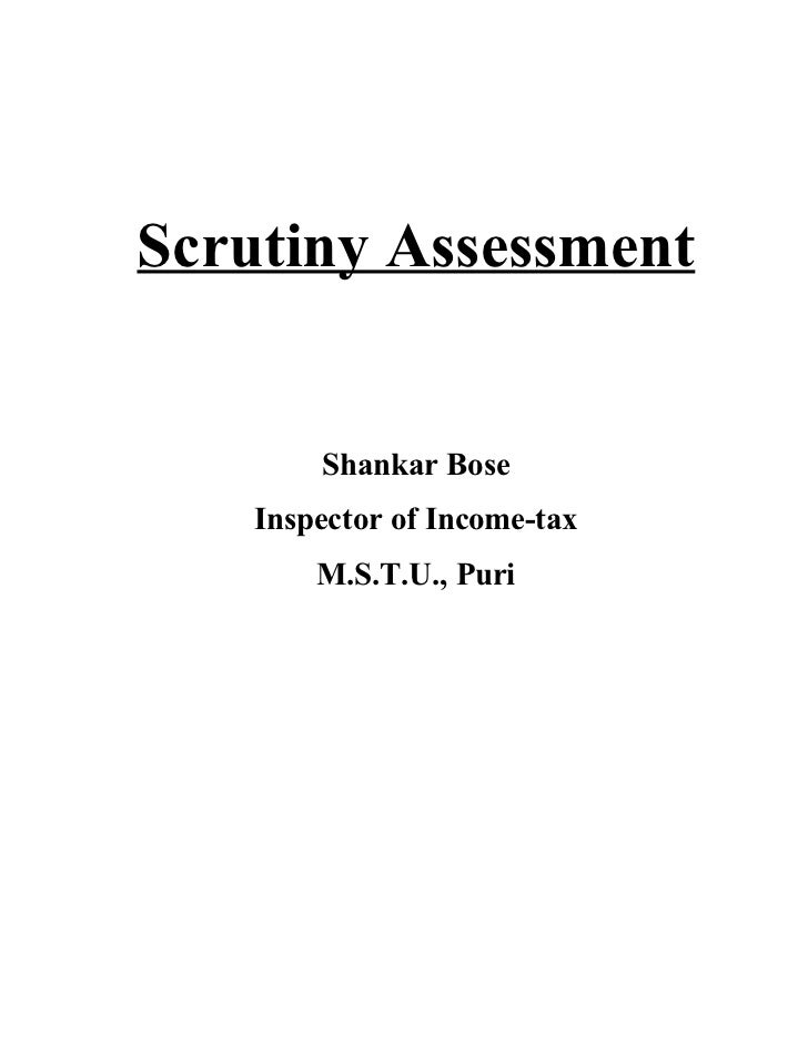 Scrutiny Assessment       Shankar Bose   Inspector of Income-tax       M.S.T.U., Puri
