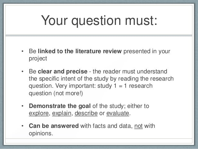 research question before or after literature review Writing a good research question the following unit will discuss the basics of how to develop a good research questions and will provide examples of well-designed questions.