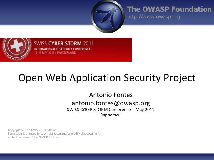 Open Web Application Security Project<br />Antonio Fontes<br />antonio.fontes@owasp.org<br />SWISS CYBER STORM Conference ...