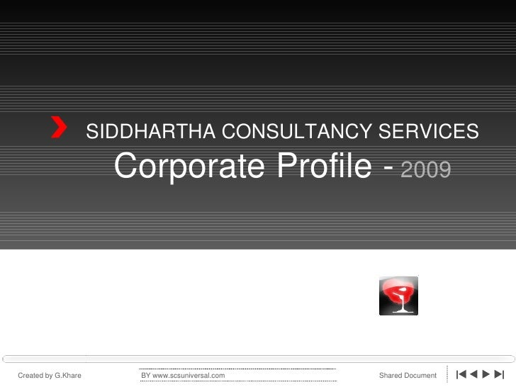 SIDDHARTHA CONSULTANCY SERVICES Corporate Profile -  2009 BY www.scsuniversal.com Created by G.Khare Shared Document