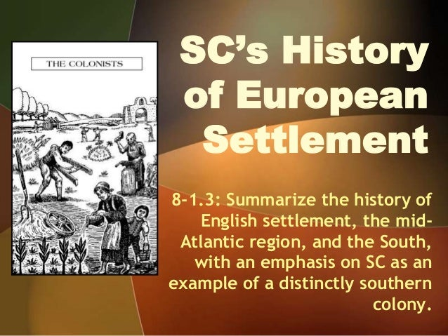 SC's Historyof EuropeanSettlement8-1.3: Summarize the history ofEnglish settlement, the mid-Atlantic region, and the South...