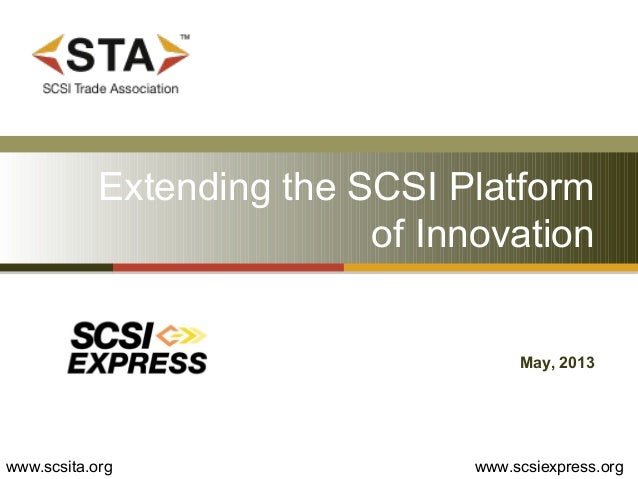 Extending the SCSI Platformof InnovationMay, 2013www.scsita.org www.scsiexpress.org