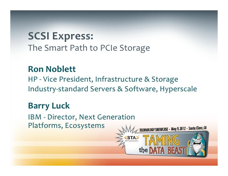 SCSI Express: The Smart Path to PCIe Storage Ron Noblett  HP -‐ Vice President, Infrastruct...