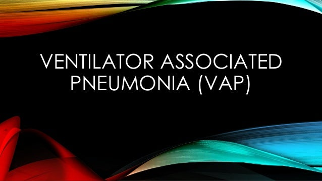 ventilator assoicated pneumonia Ventilator-associated pneumonia (vap) continues to complicate the course of 8 to 28% of patients receiving mechanical ventilation (mv) in contrast to infections of more frequently involved organs (eg, urinary tract and skin), for which mortality is low, ranging from 1 to 4%, the mortality rate for vap ranges from 24 to 50% and can reach 76% in some specific settings or when lung infection .