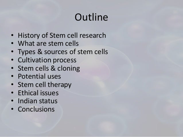 stem cell essay outline Types of stem cells a) there are 2 broad types of stem cells: adult stem cells, and the most controversial type, embryonic stem cells b) one of the most obvious differences in these types is where they come from c) adult stem cells come from tissue like blood, bone marrow, or adipose (fat) d) embryonic cells come from blastocytes in.