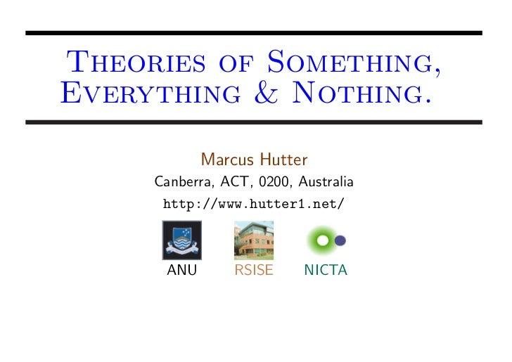 Theories of Something, Everything & Nothing.
