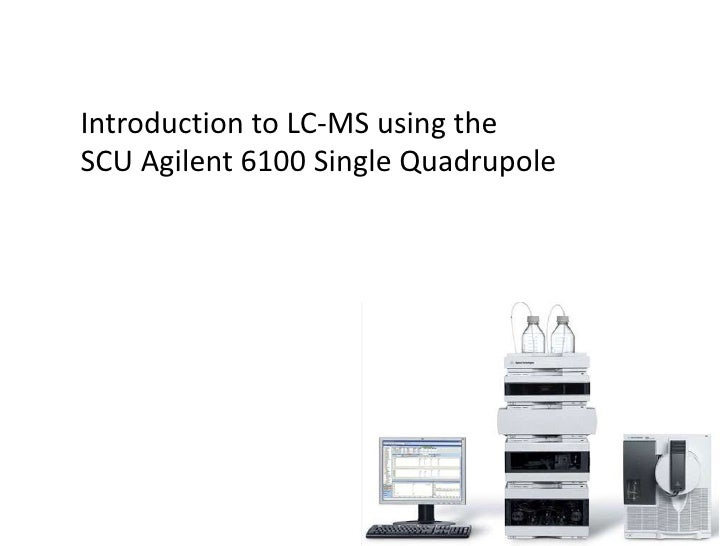 Introduction to LC-MS using the<br />SCU Agilent 6100 Single Quadrupole<br />