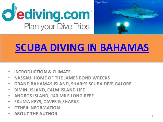SCUBA DIVING IN BAHAMAS•   INTRODUCTION & CLIMATE•   NASSAU, HOME OF THE JAMES BOND WRECKS•   GRAND BAHAMAS ISLAND, SHARKS...