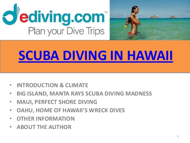SCUBA DIVING IN HAWAII•   INTRODUCTION & CLIMATE•   BIG ISLAND, MANTA RAYS SCUBA DIVING MADNESS•   MAUI, PERFECT SHORE DIV...