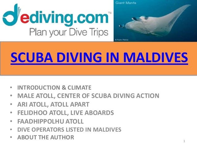 SCUBA DIVING IN MALDIVES• INTRODUCTION & CLIMATE•   MALE ATOLL, CENTER OF SCUBA DIVING ACTION•   ARI ATOLL, ATOLL APART•  ...