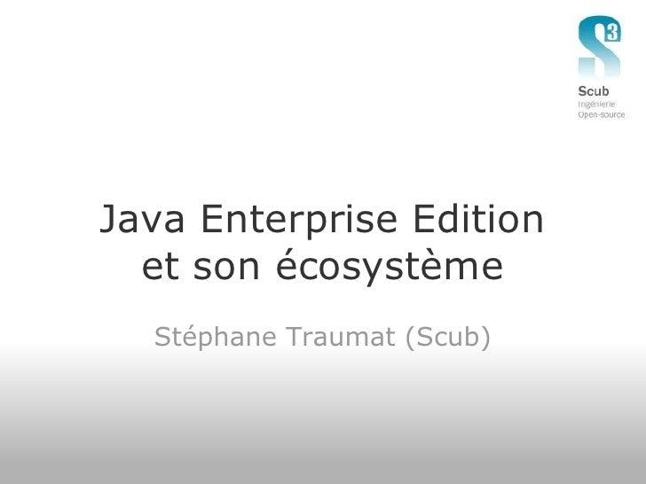 Java Enterprise Edition   et son écosystème   Stéphane Traumat (Scub)