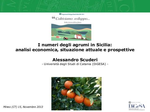 I numeri degli agrumi in Sicilia: analisi economica, situazione attuale e prospettive Alessandro Scuderi  - Università deg...