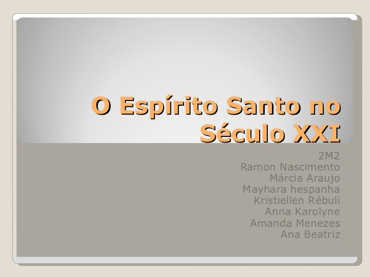 O Espírito Santo no Século XXI 2M2 Ramon Nascimento Márcia Araujo Mayhara hespanha Kristiellen Rébuli Anna Karolyne Amanda...