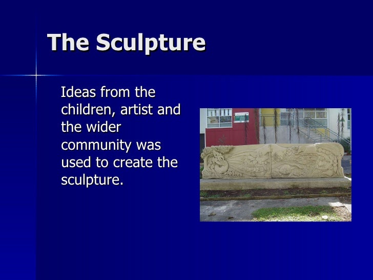 The Sculpture <ul><li>Ideas from the children, artist and the wider community was used to create the sculpture. </li></ul>
