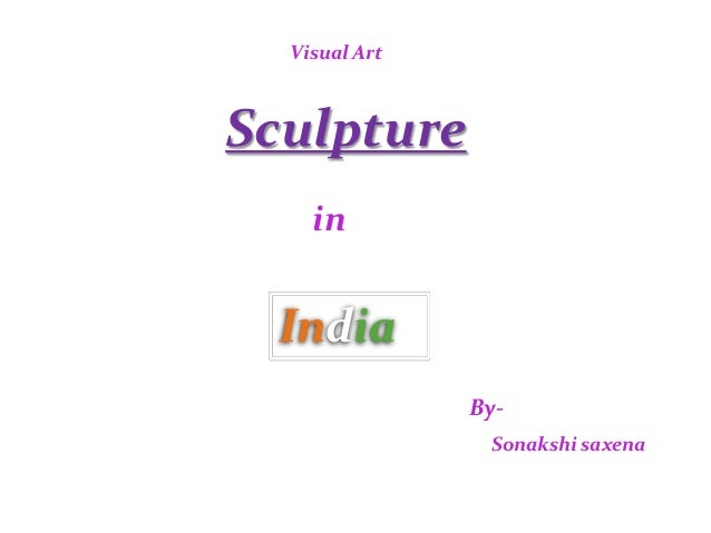 Visual Art Sculpture in India By- Sonakshi saxena