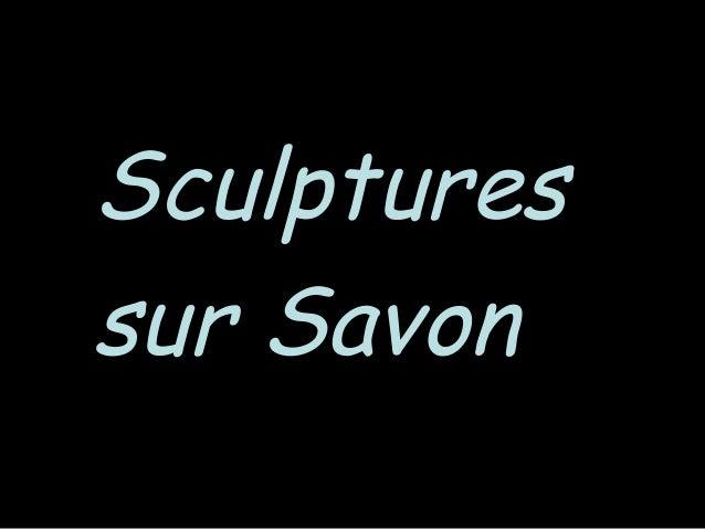 SculpturesSculptures sur Savonsur Savon