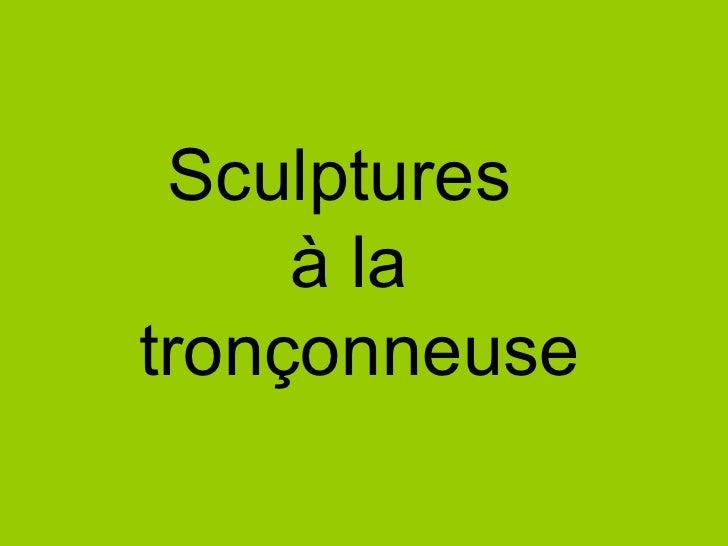 Sculptures      à la tronçonneuse