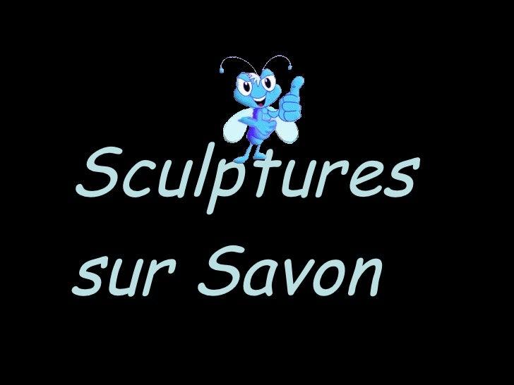 Sculptures Savon