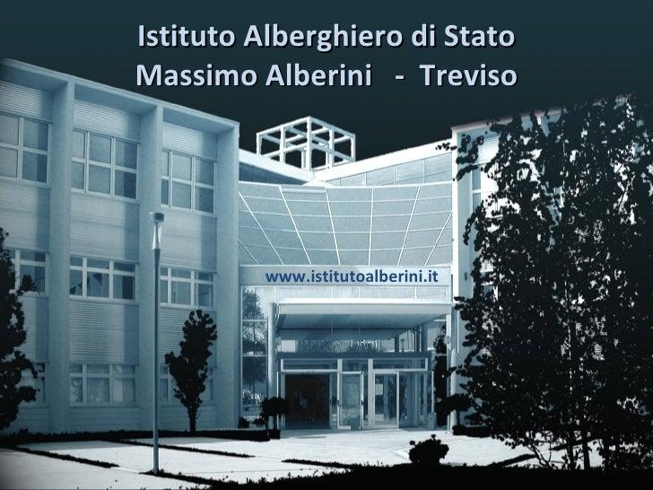 Istituto Alberghiero di Stato Massimo Alberini  -  Treviso www.istitutoalberini.it