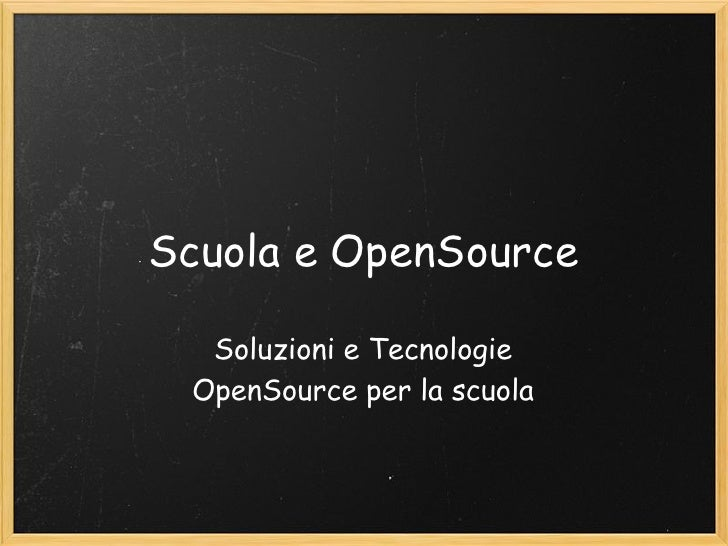 Scuola e OpenSource  Soluzioni e Tecnologie OpenSource per la scuola